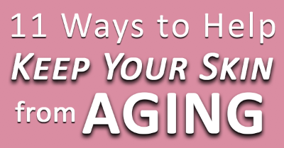 11 Ways to Help Keep Your Skin from Aging