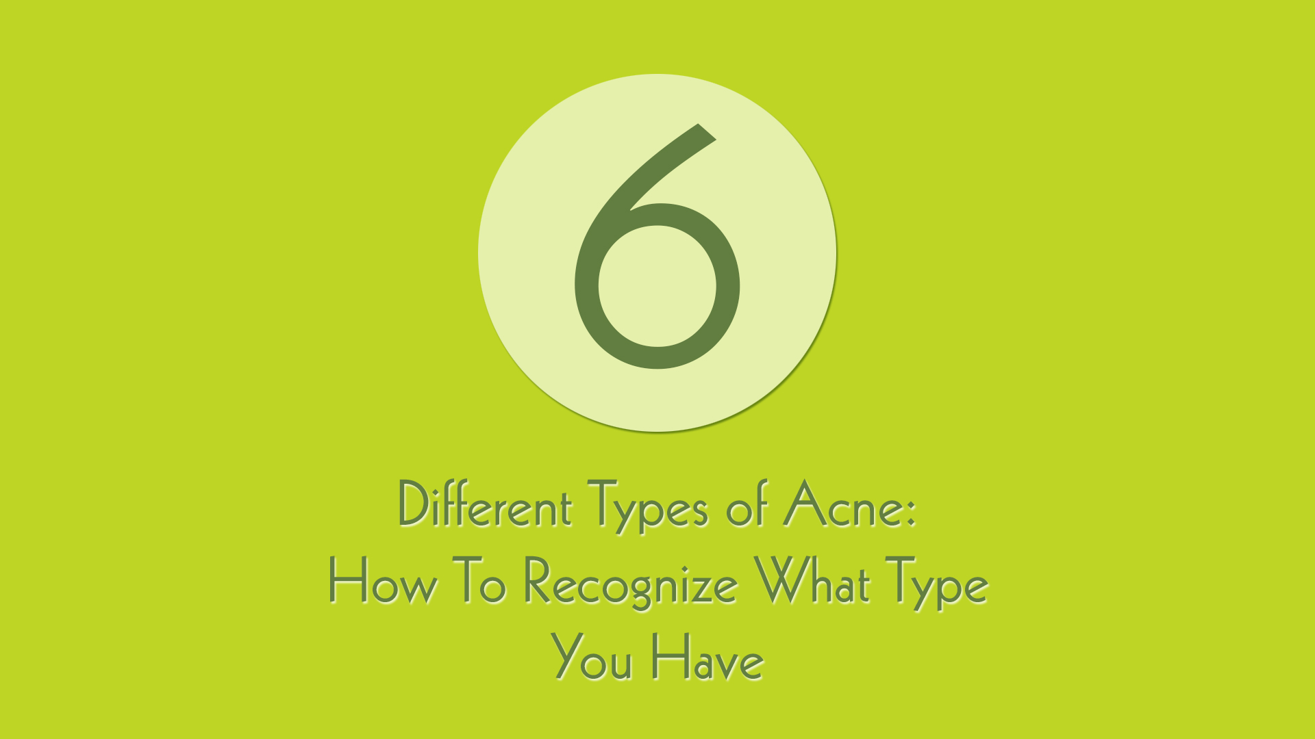 The Different Types of Acne: Which One Do You Have?